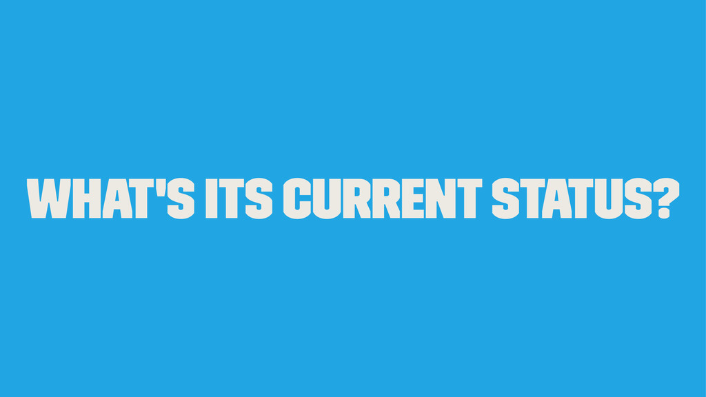 What's its current status?