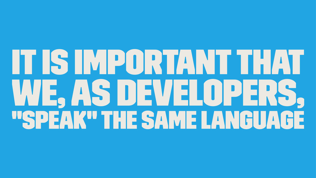 """it is important that we, as developers, """"speak""""..."""