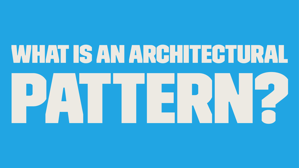 What is an architectural pattern?
