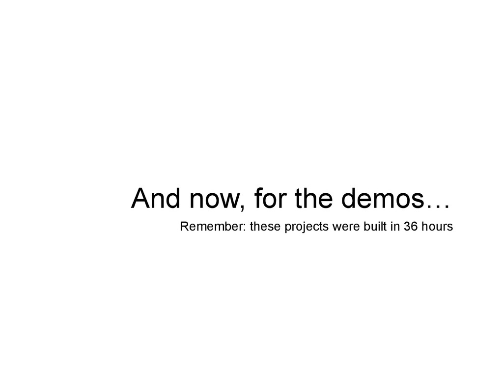 And now, for the demos… Remember: these project...