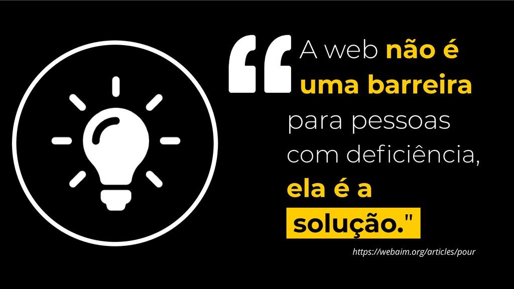 A web não é uma barreira para pessoas com defici...