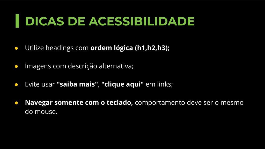 ● Utilize headings com ordem lógica (h1,h2,h3);...