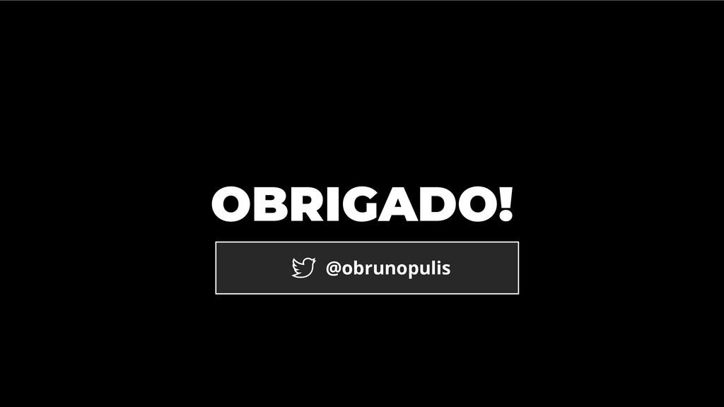 OBRIGADO! @obrunopulis