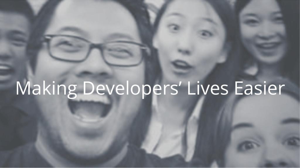 Making Developers' Lives Easier