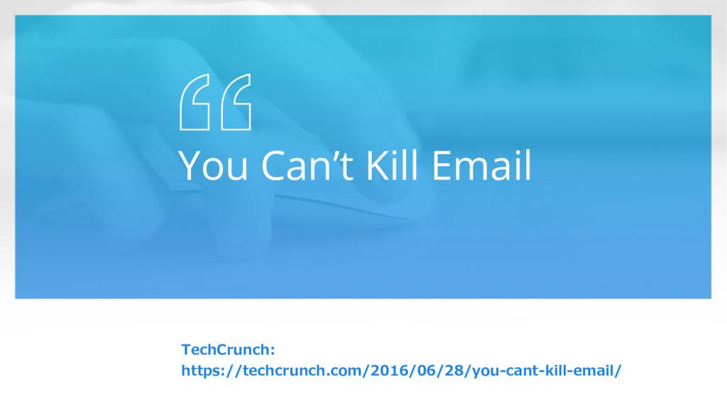 You Can't Kill Email TechCrunch:  https://tech...