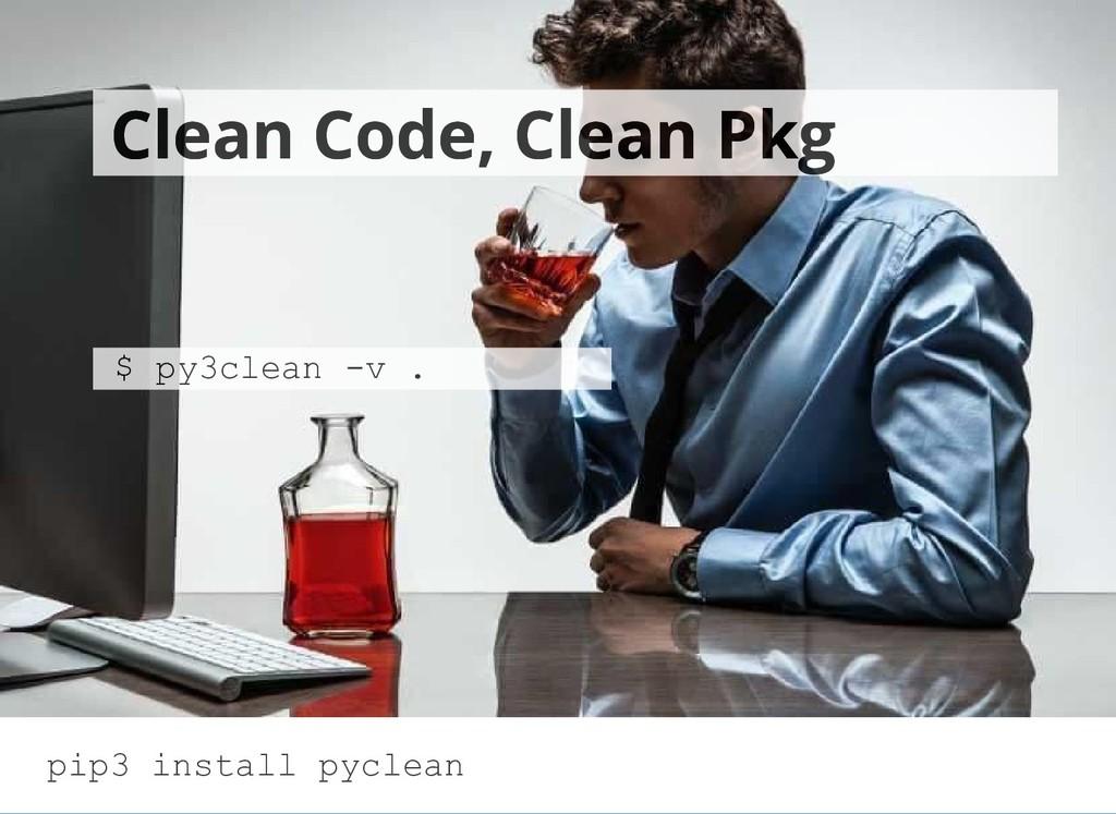 Clean Code, Clean Pkg Clean Code, Clean Pkg $ p...