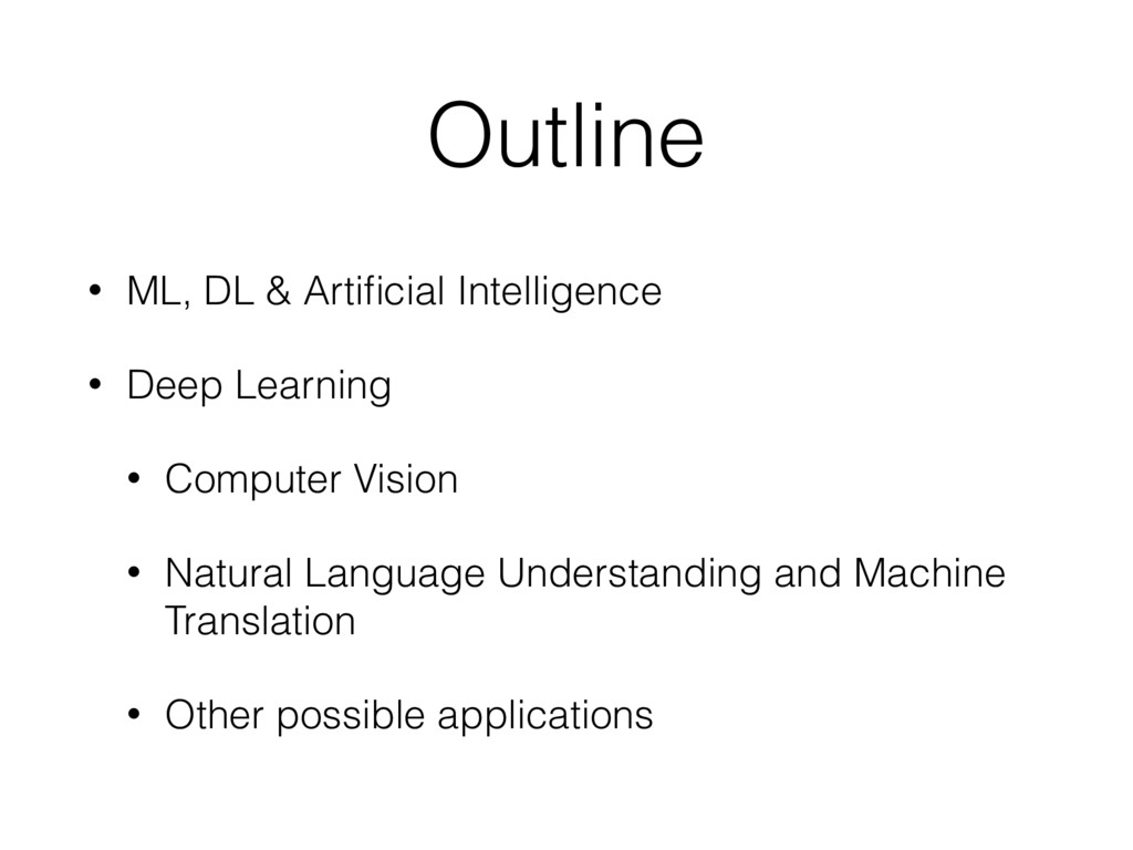 Outline • ML, DL & Artificial Intelligence • Dee...
