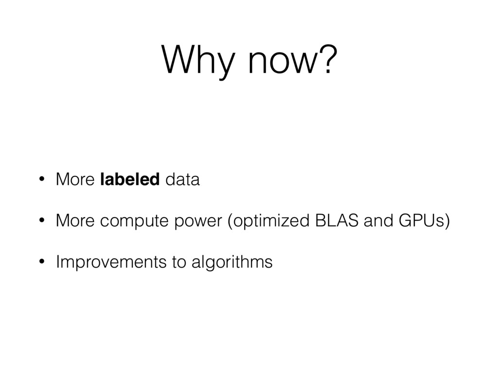 Why now? • More labeled data • More compute pow...