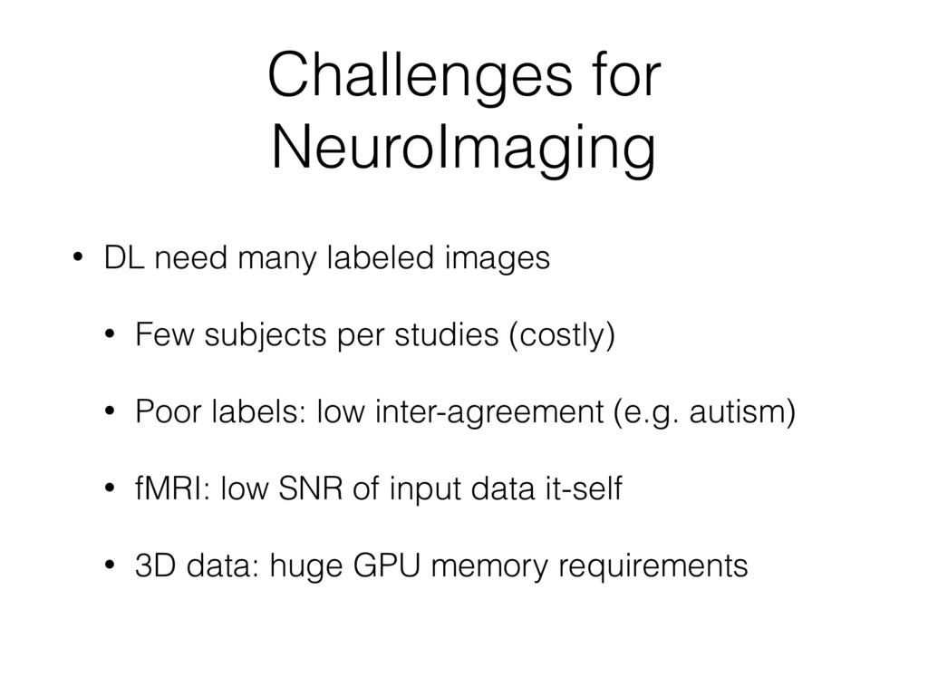 Challenges for NeuroImaging • DL need many labe...