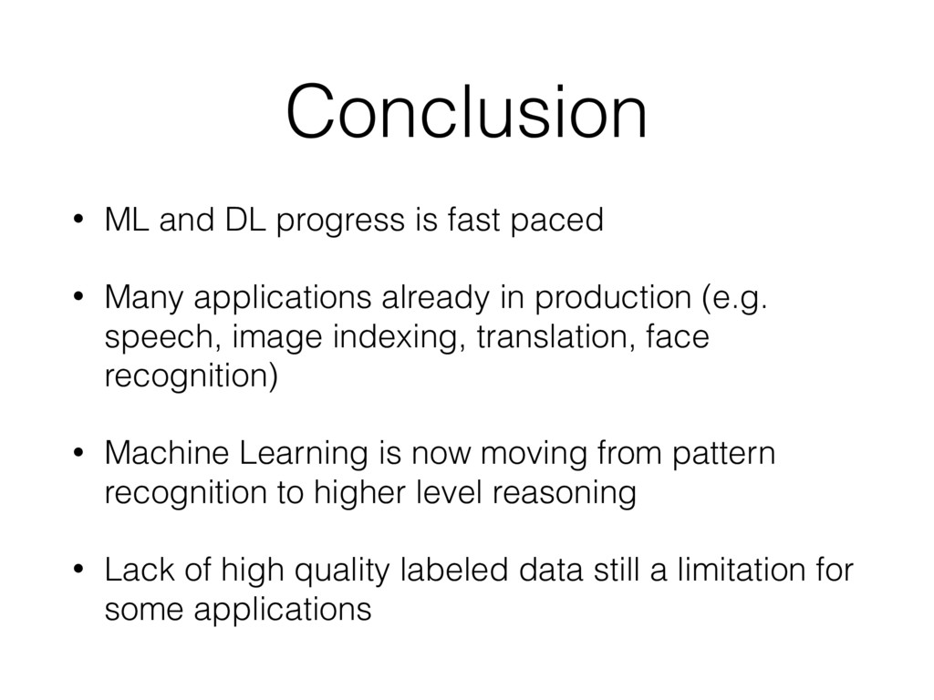 Conclusion • ML and DL progress is fast paced •...
