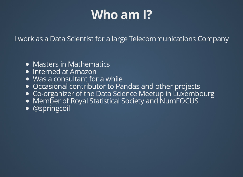 Who am I? Who am I? I work as a Data Scientist ...