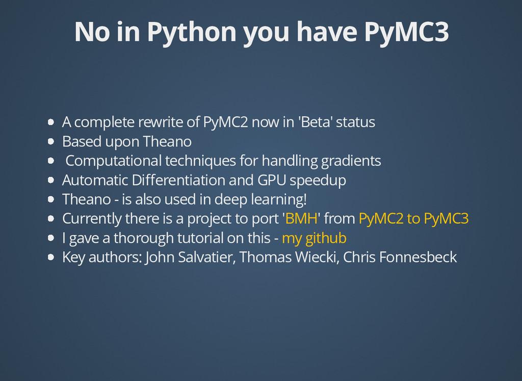 No in Python you have PyMC3 No in Python you ha...