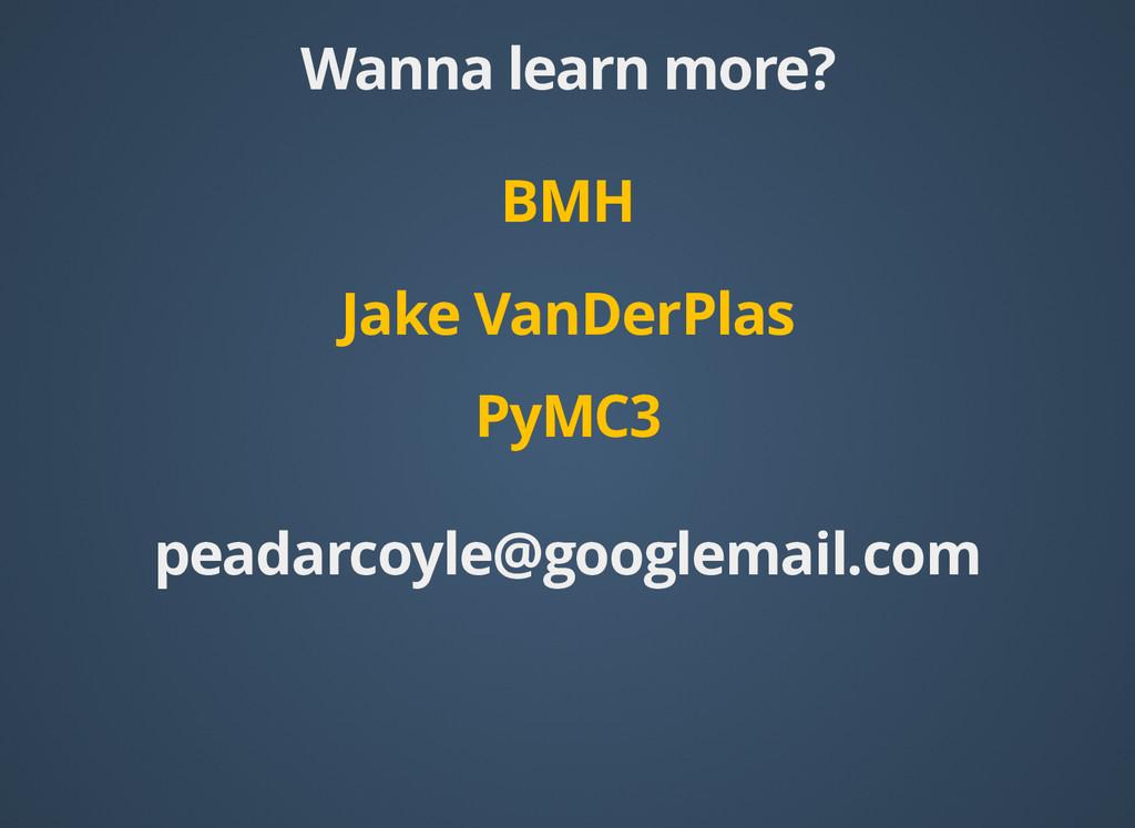 Wanna learn more? Wanna learn more? BMH BMH Jak...