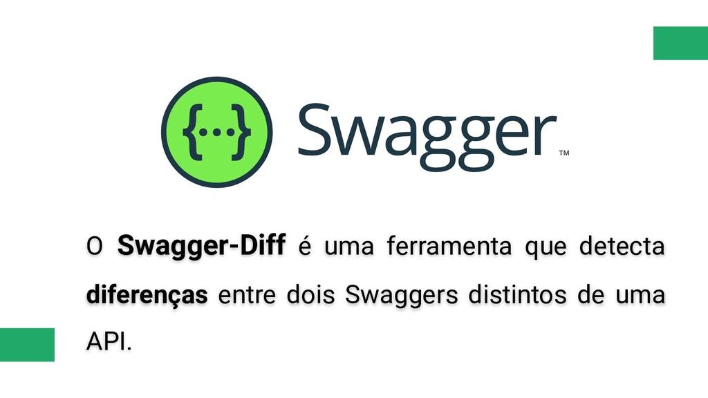 O Swagger-Diff é uma ferramenta que detecta dif...