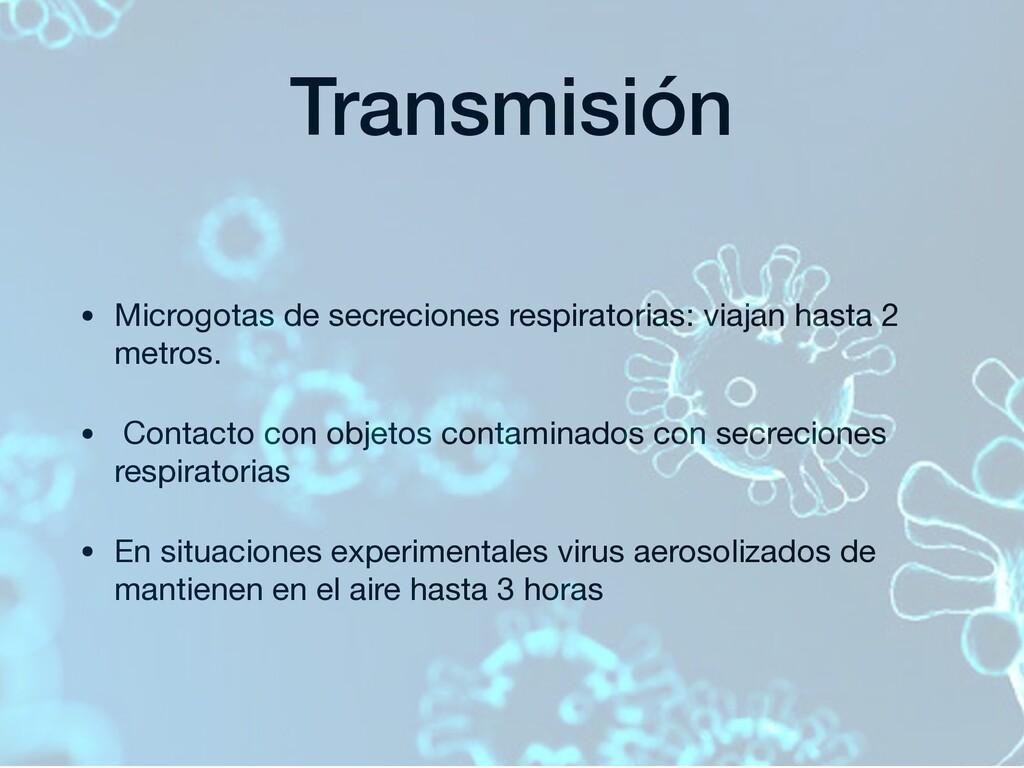 Transmisión • Microgotas de secreciones respira...