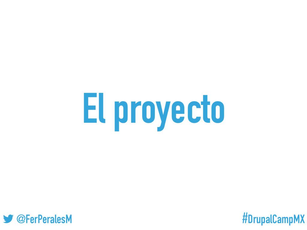#DrupalCampMX @FerPeralesM El proyecto