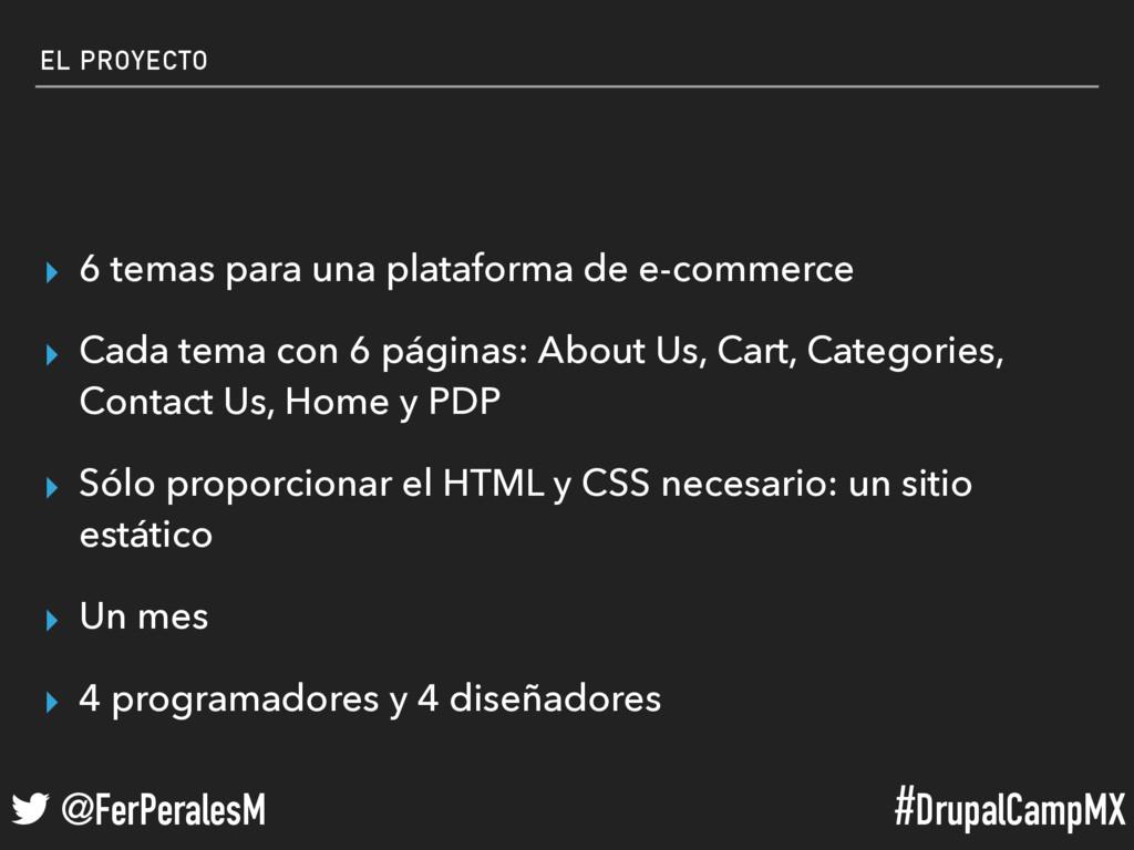 #DrupalCampMX @FerPeralesM EL PROYECTO ▸ 6 tema...