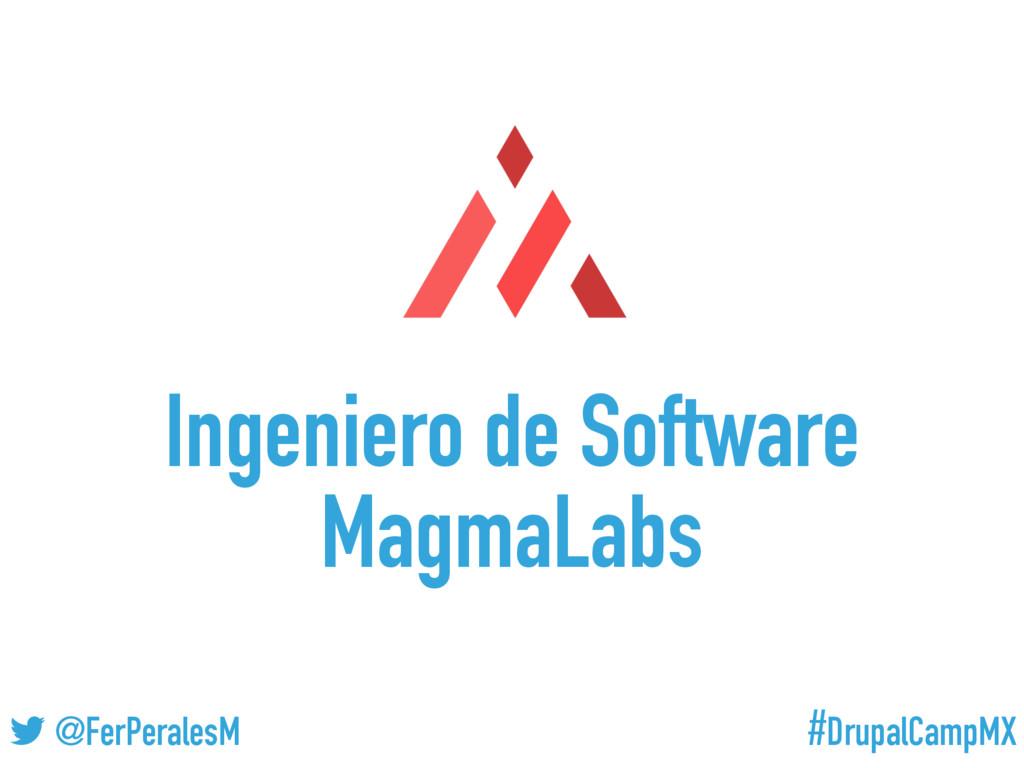 #DrupalCampMX @FerPeralesM Ingeniero de Softwar...
