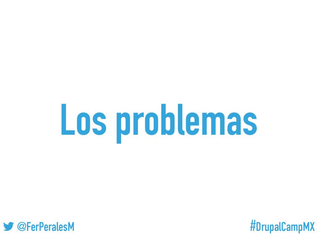 #DrupalCampMX @FerPeralesM Los problemas