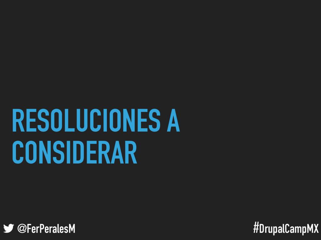 #DrupalCampMX @FerPeralesM RESOLUCIONES A CONSI...