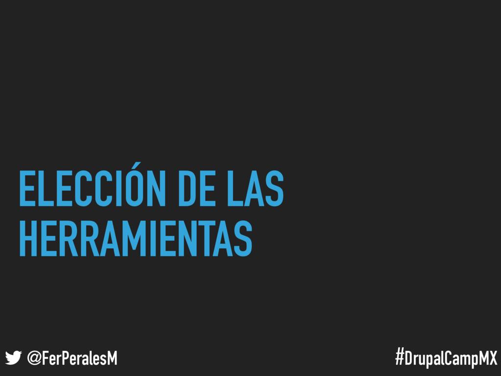 #DrupalCampMX @FerPeralesM ELECCIÓN DE LAS HERR...
