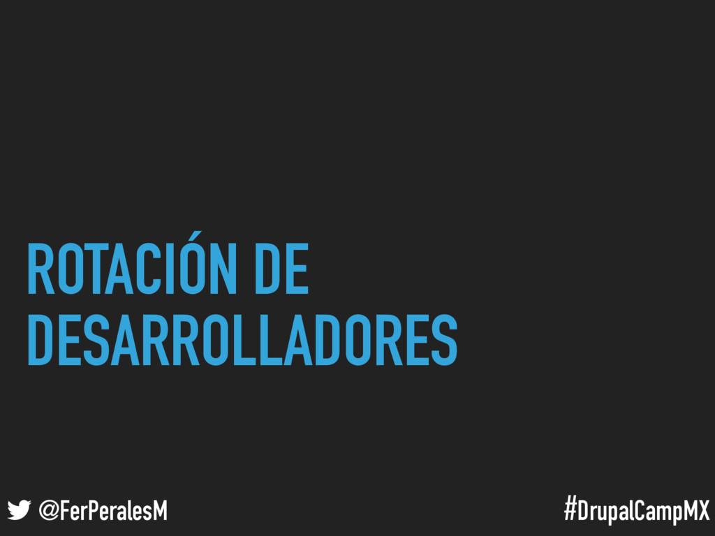 #DrupalCampMX @FerPeralesM ROTACIÓN DE DESARROL...