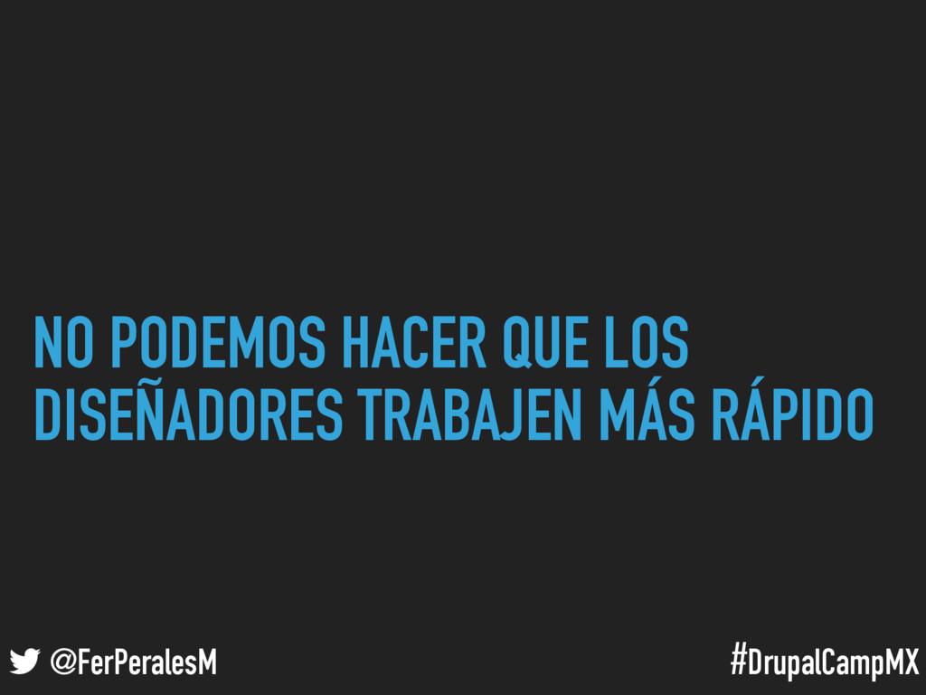 #DrupalCampMX @FerPeralesM NO PODEMOS HACER QUE...