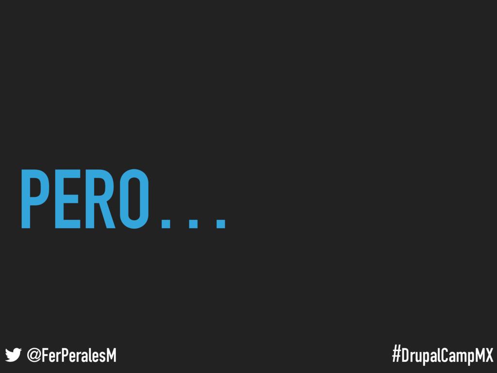 #DrupalCampMX @FerPeralesM PERO…
