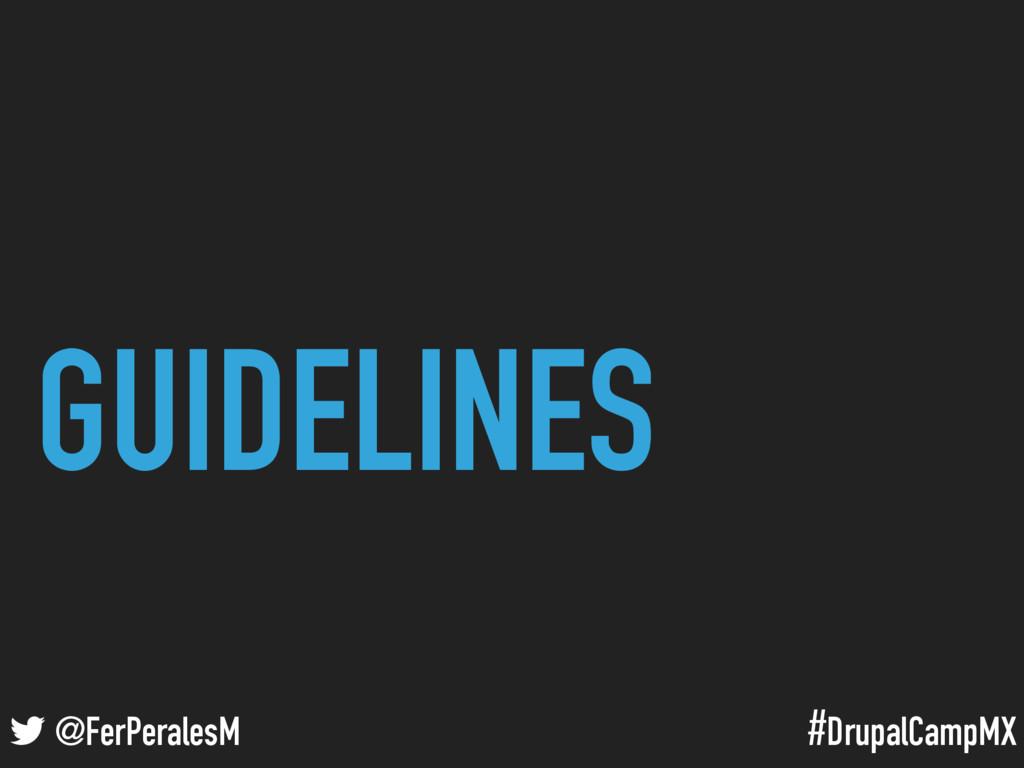 #DrupalCampMX @FerPeralesM GUIDELINES