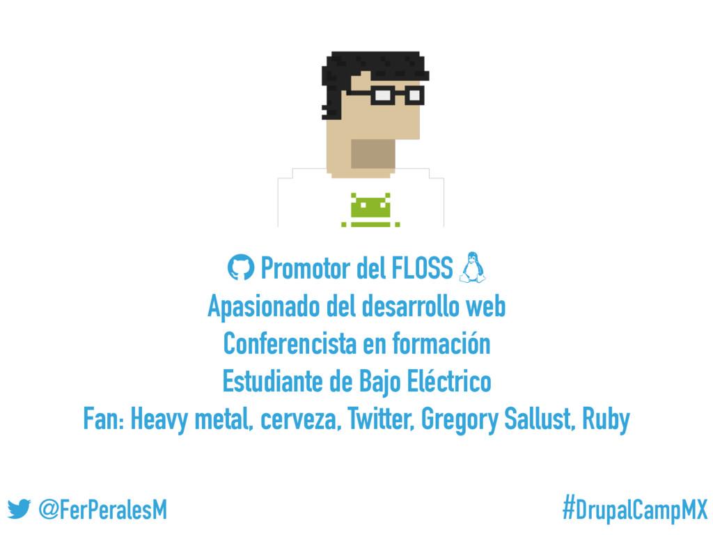 #DrupalCampMX @FerPeralesM Promotor del FLOSS A...