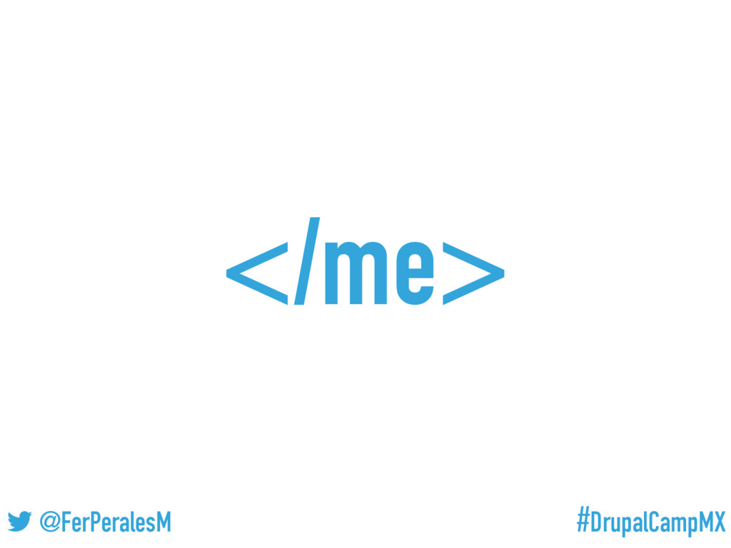 #DrupalCampMX @FerPeralesM </me>