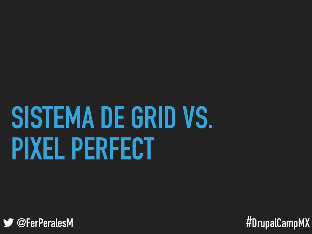 #DrupalCampMX @FerPeralesM SISTEMA DE GRID VS. ...