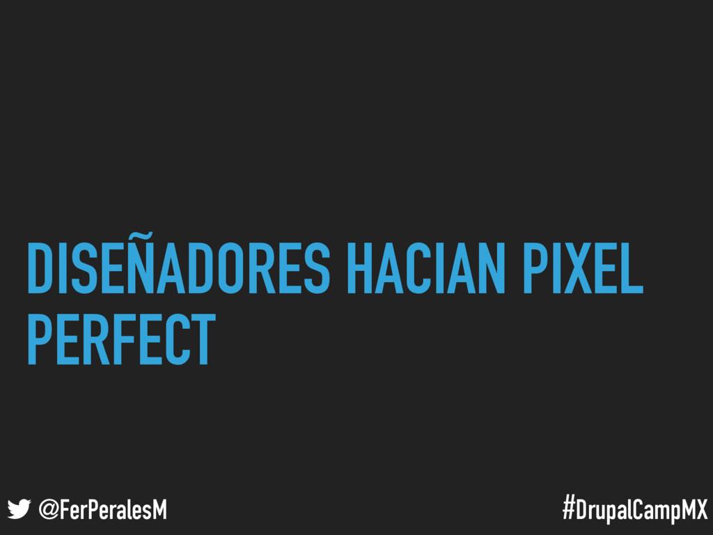 #DrupalCampMX @FerPeralesM DISEÑADORES HACIAN P...