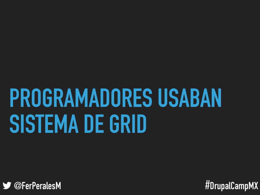 #DrupalCampMX @FerPeralesM PROGRAMADORES USABAN...