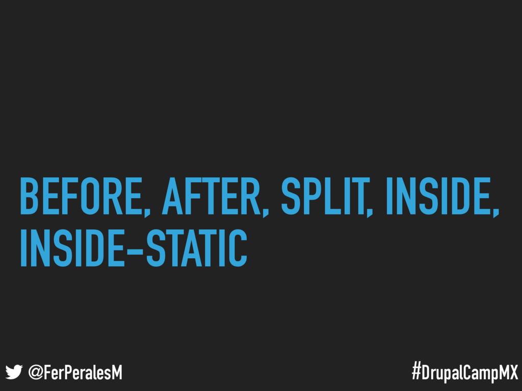#DrupalCampMX @FerPeralesM BEFORE, AFTER, SPLIT...