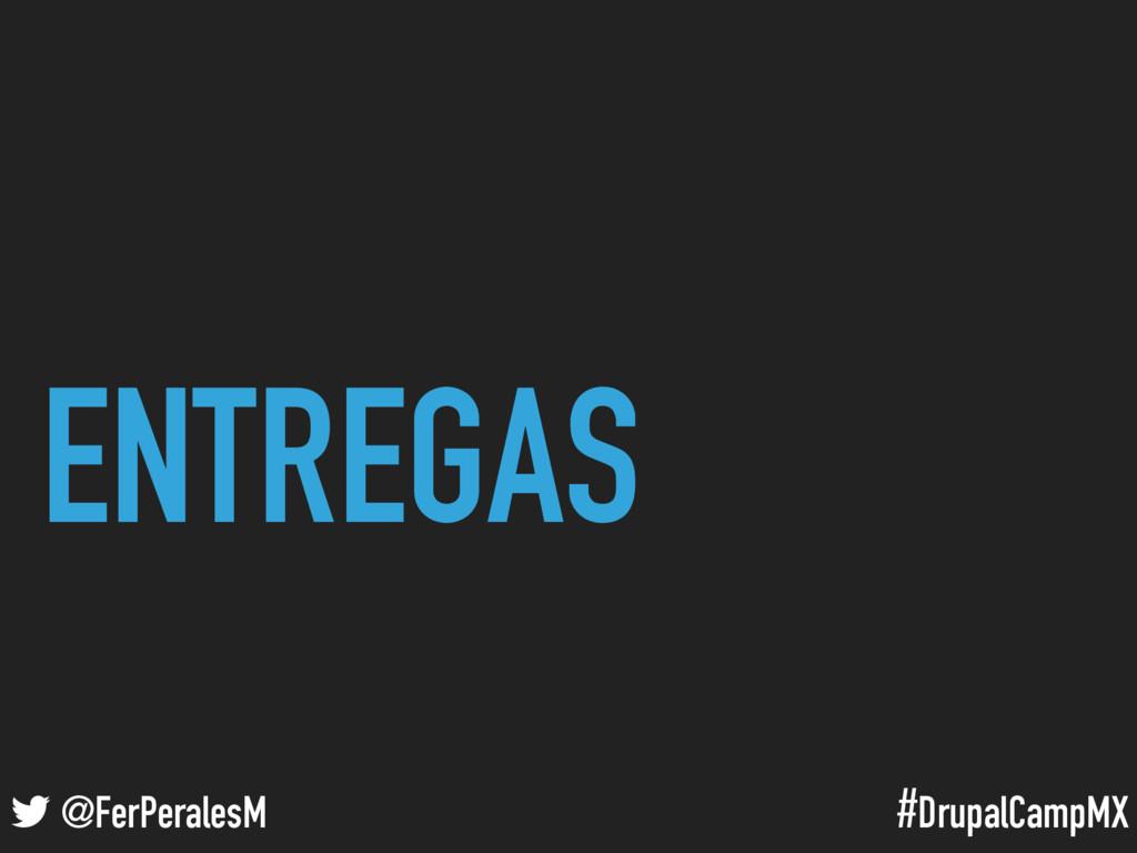 #DrupalCampMX @FerPeralesM ENTREGAS