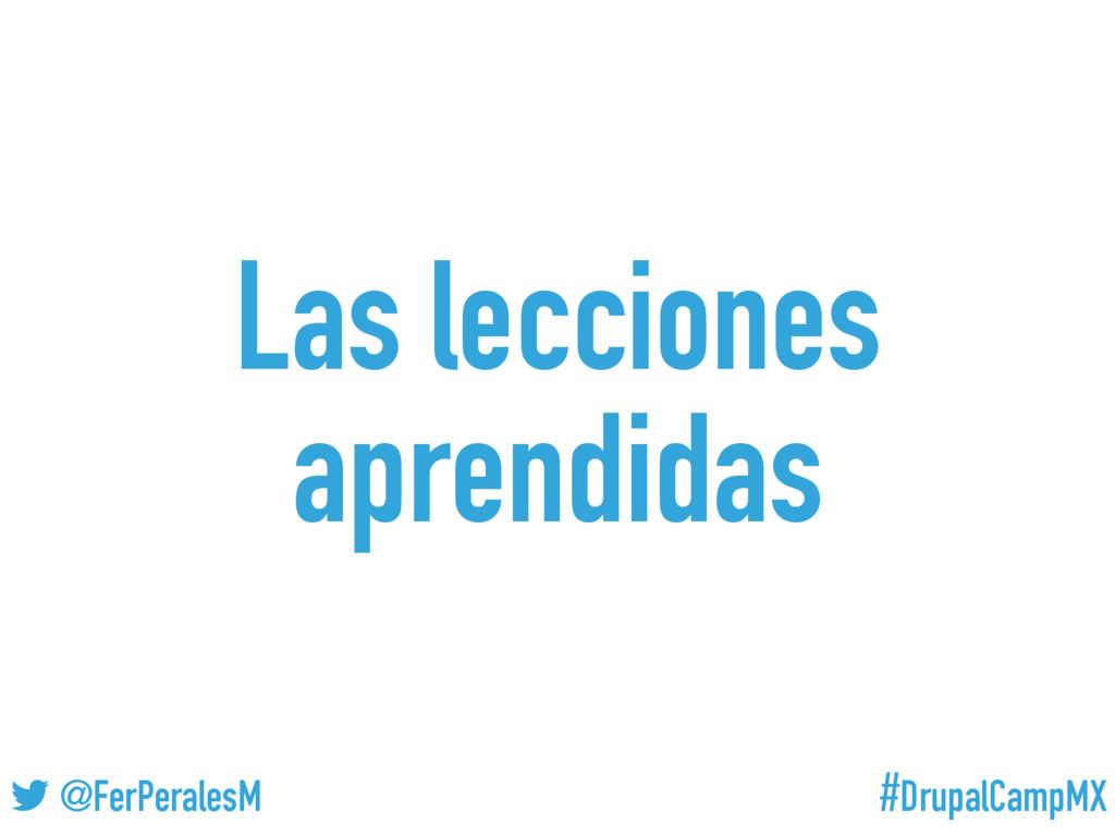 #DrupalCampMX @FerPeralesM Las lecciones aprend...