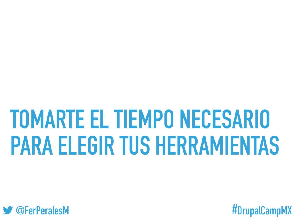 #DrupalCampMX @FerPeralesM TOMARTE EL TIEMPO NE...