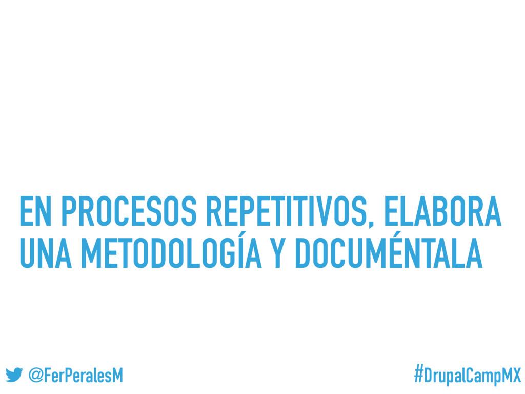 #DrupalCampMX @FerPeralesM EN PROCESOS REPETITI...