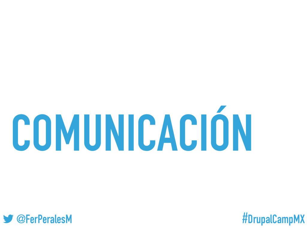 #DrupalCampMX @FerPeralesM COMUNICACIÓN