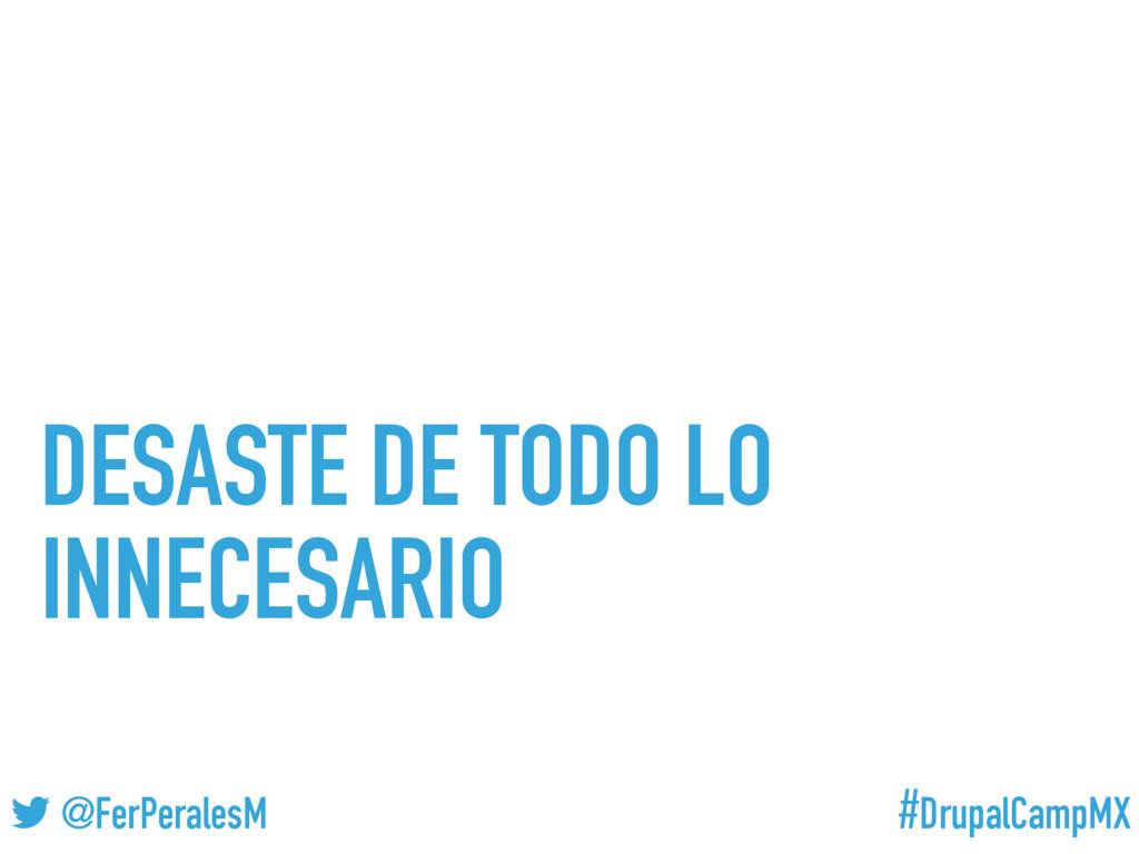 #DrupalCampMX @FerPeralesM DESASTE DE TODO LO I...
