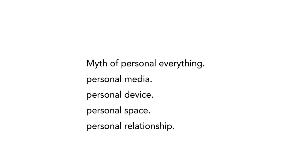 Myth of personal everything. personal media. pe...