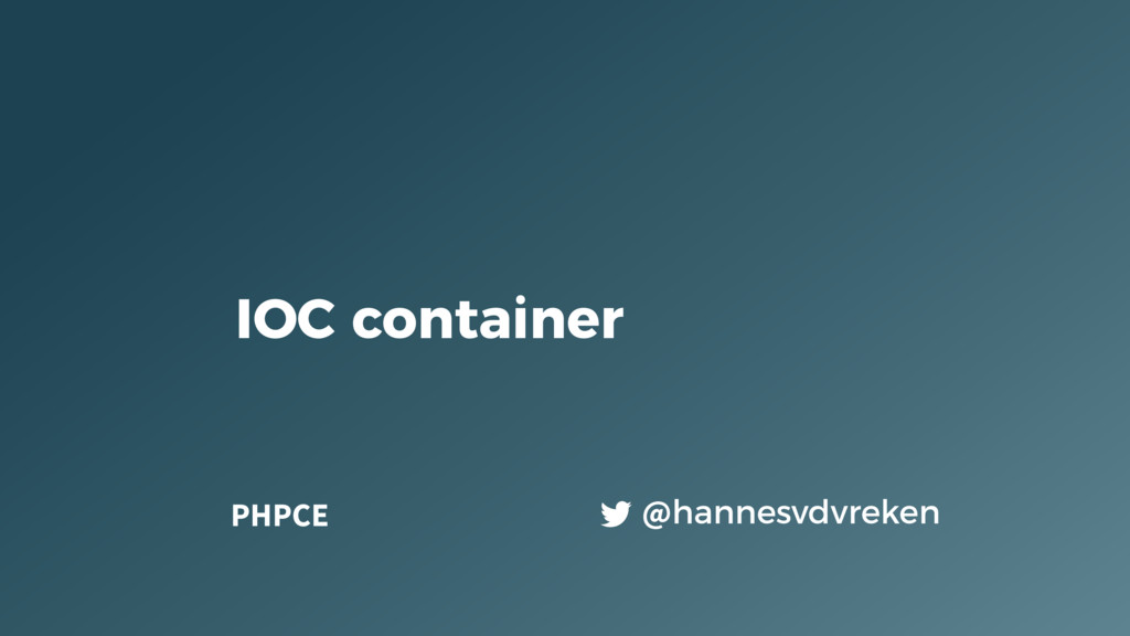 IOC container @hannesvdvreken PHPCE