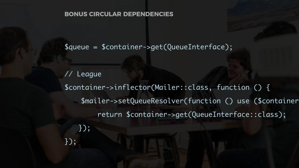 $queue = $container->get(QueueInterface); // Le...