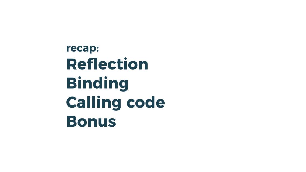 recap: Reflection Binding Calling code Bonus