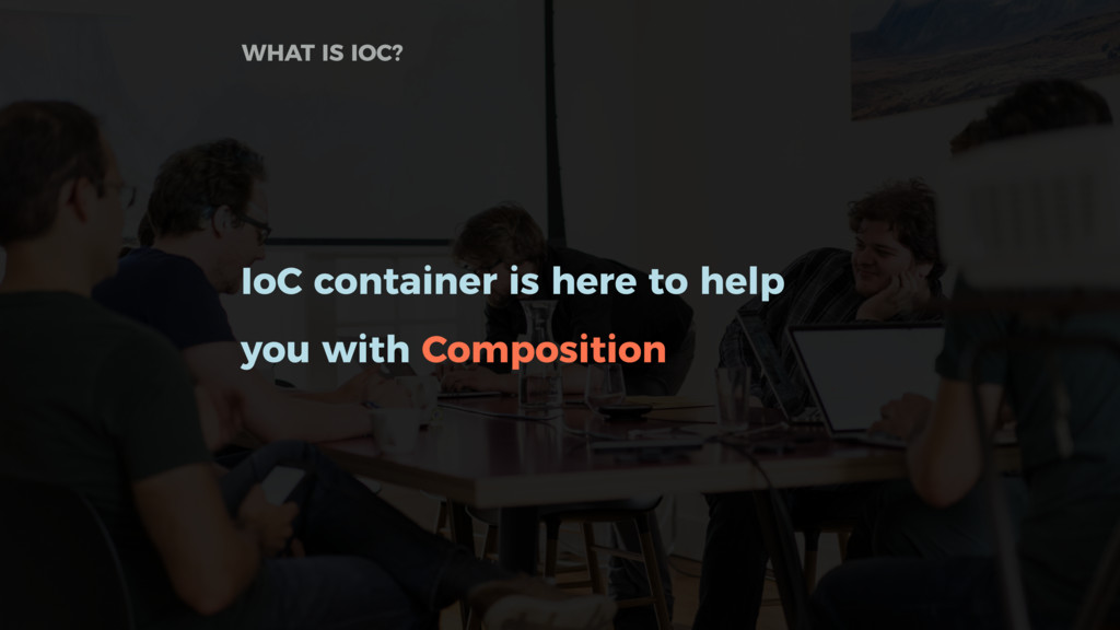 IoC container is here to help you with Composit...