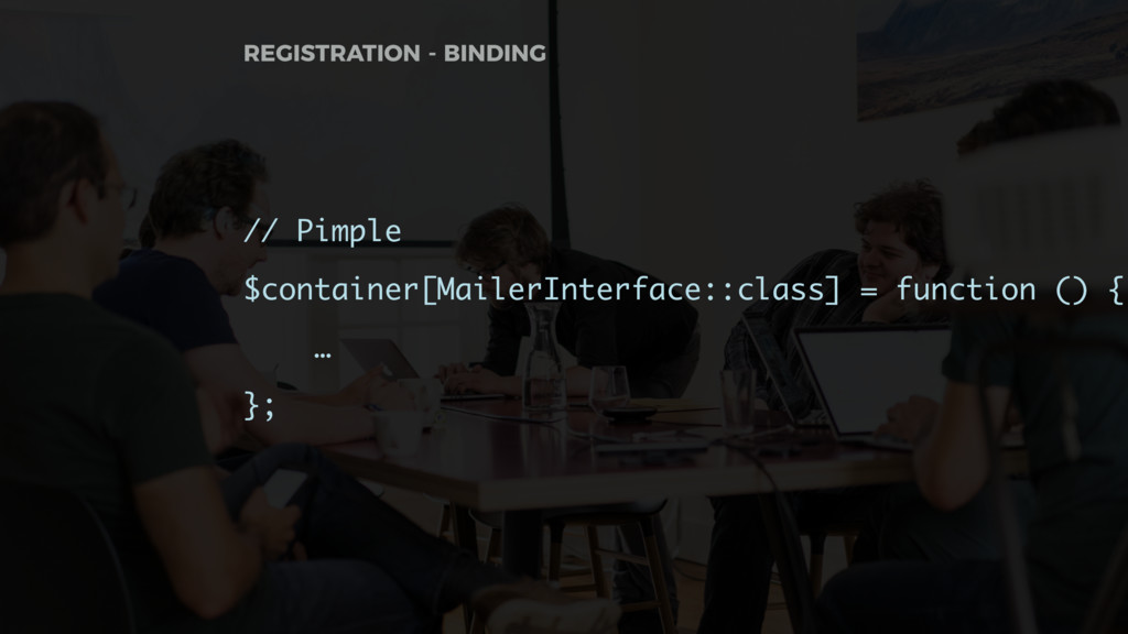 // Pimple $container[MailerInterface::class] = ...
