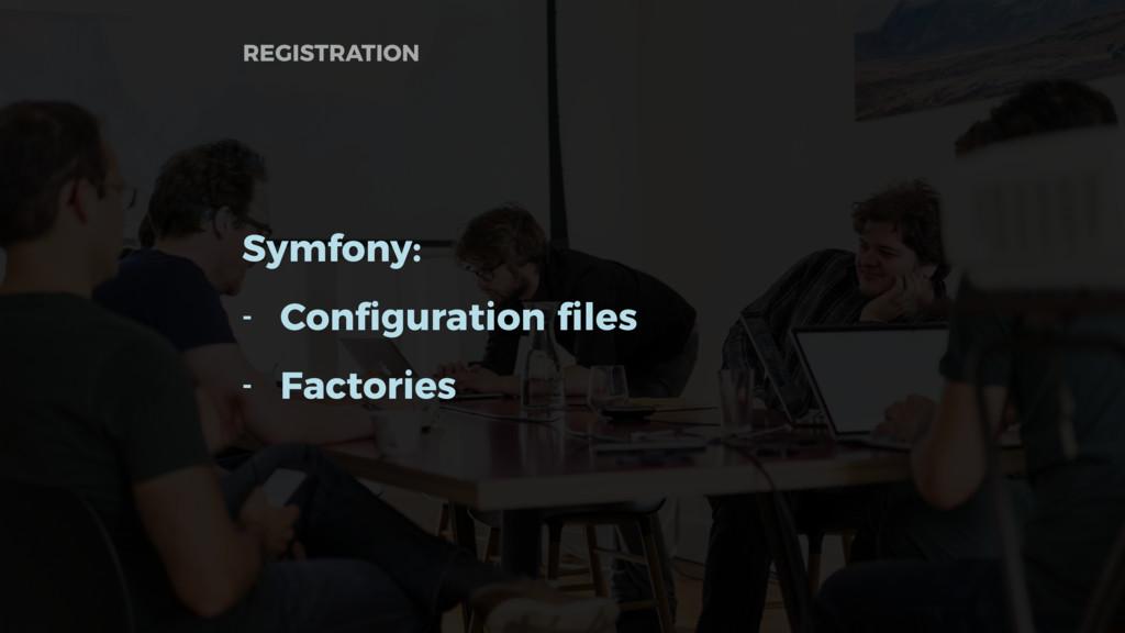 Symfony: - Configuration files - Factories REGI...