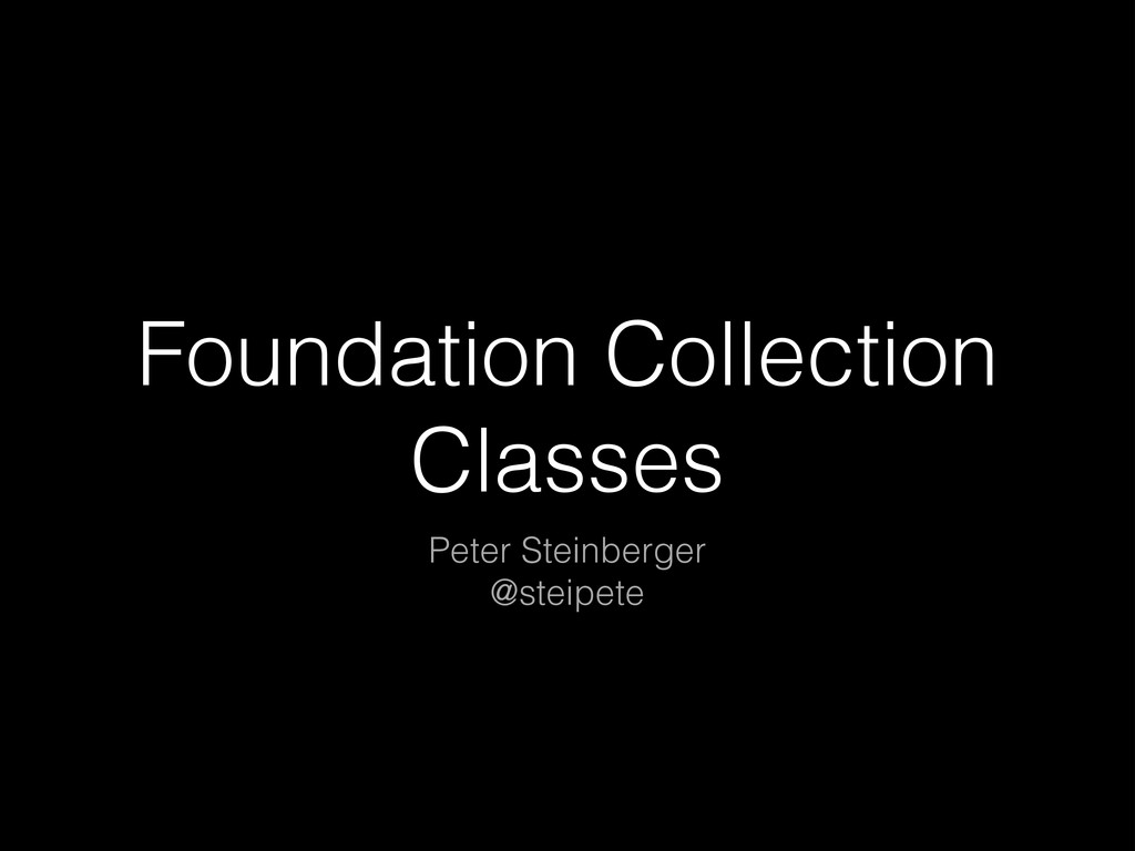 Foundation Collection Classes Peter Steinberger...