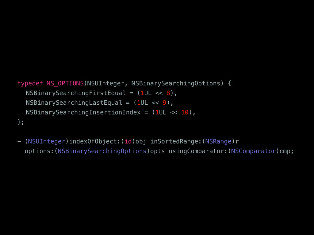 typedef NS_OPTIONS(NSUInteger, NSBinarySearchin...